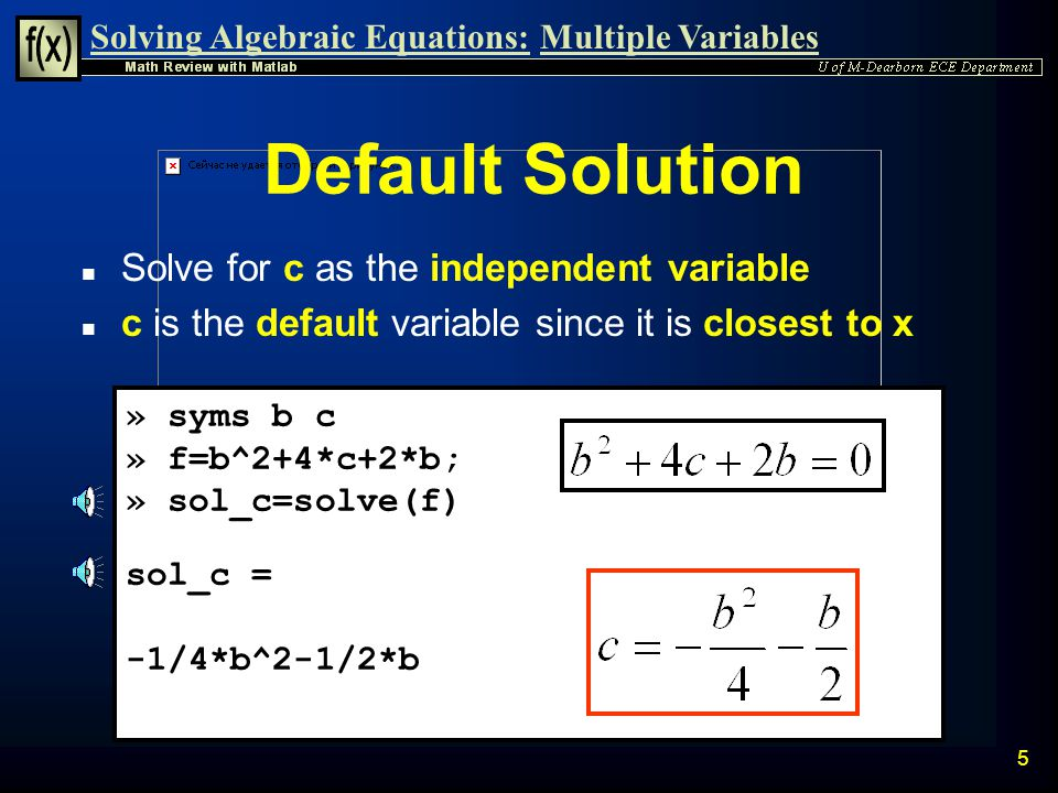 Solving Algebraic Equations:Multiple Variables 4 Single Equation of Two Variables Example n Given the equation: 1)Find the solution of the equation as