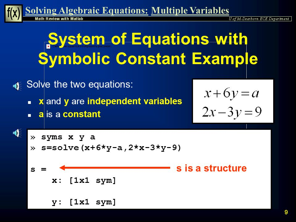 Solving Algebraic Equations:Multiple Variables 8 System of Equations Example n Solve the system of consistent linear equations: » syms x1 x2 x3 » f1='
