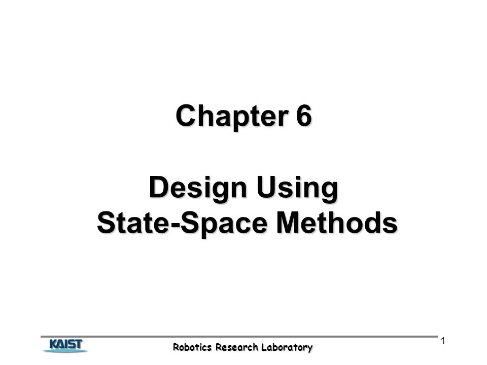 Robotics Research Laboratory 1 Chapter 6 Design Using State-Space Methods