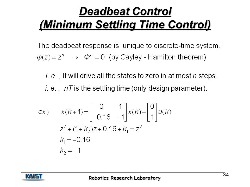 Robotics Research Laboratory 34 Deadbeat Control (Minimum Settling Time Control) i.