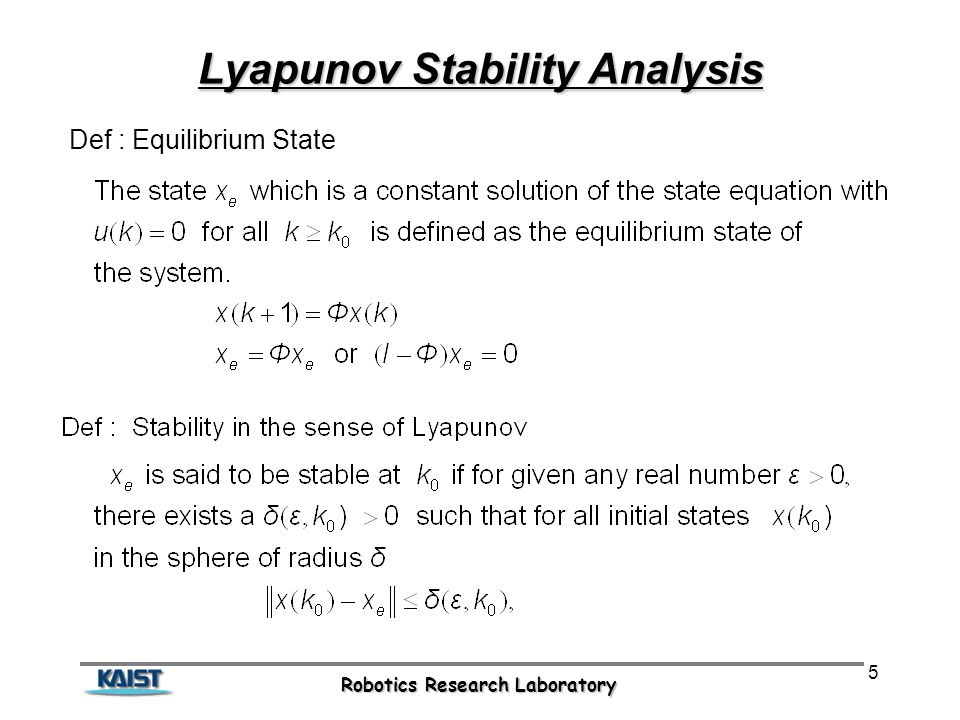 Robotics Research Laboratory 5 Lyapunov Stability Analysis Def : Equilibrium State