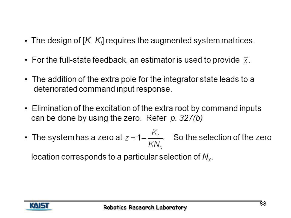 Robotics Research Laboratory 88 The design of [K K I ] requires the augmented system matrices.