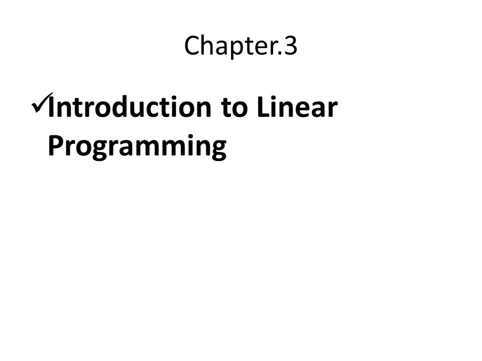 Chapter.3 Introduction to Linear Programming