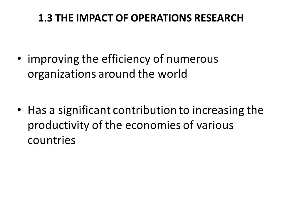 1.3 THE IMPACT OF OPERATIONS RESEARCH improving the efficiency of numerous organizations around the world Has a significant contribution to increasing the productivity of the economies of various countries