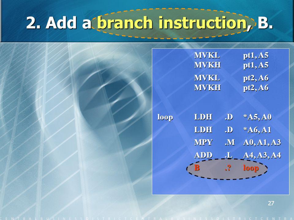 27 MVKL pt1, A5 MVKL pt1, A5 MVKH pt1, A5 MVKH pt1, A5 MVKL pt2, A6 MVKL pt2, A6 MVKH pt2, A6 MVKH pt2, A6 loop LDH.D*A5, A0 LDH.D*A6, A1 LDH.D*A6, A1 MPY.MA0, A1, A3 MPY.MA0, A1, A3 ADD.LA4, A3, A4 ADD.LA4, A3, A4 B. loop 2.
