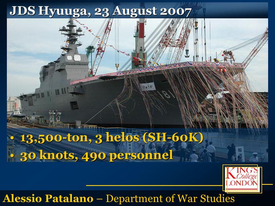 Alessio Patalano – Department of War Studies JDS Hyuuga, 23 August 2007 13,500-ton, 3 helos (SH-60K)13,500-ton, 3 helos (SH-60K) 30 knots, 490 personnel30 knots, 490 personnel