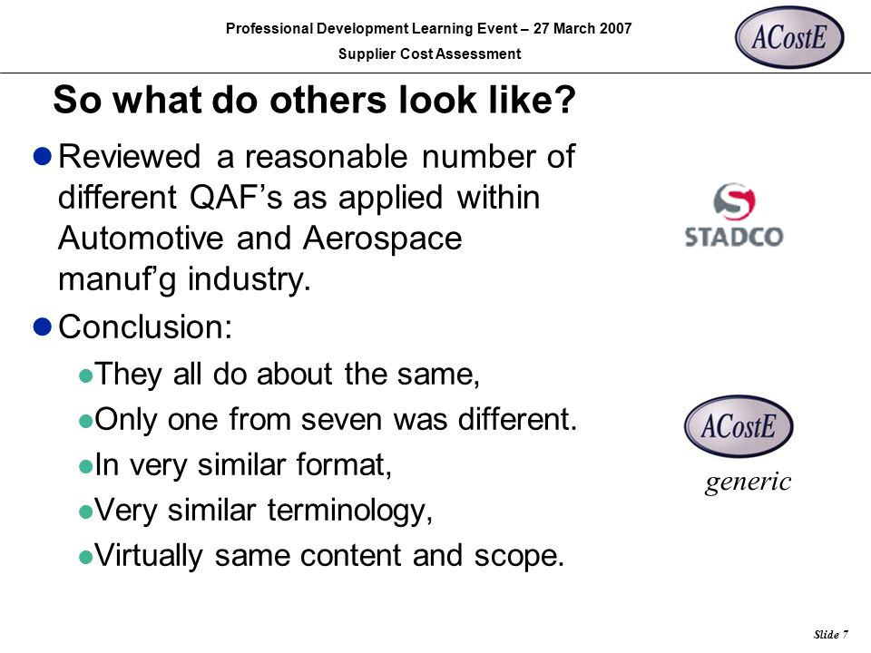 Rolls-Royce Slide 7 Professional Development Learning Event – 27 March 2007 Supplier Cost Assessment So what do others look like? Reviewed a reasonabl