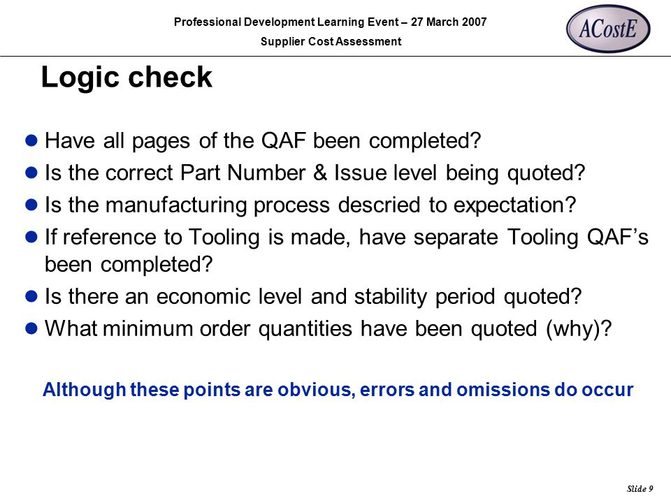 Rolls-Royce Slide 9 Professional Development Learning Event – 27 March 2007 Supplier Cost Assessment Logic check Have all pages of the QAF been comple