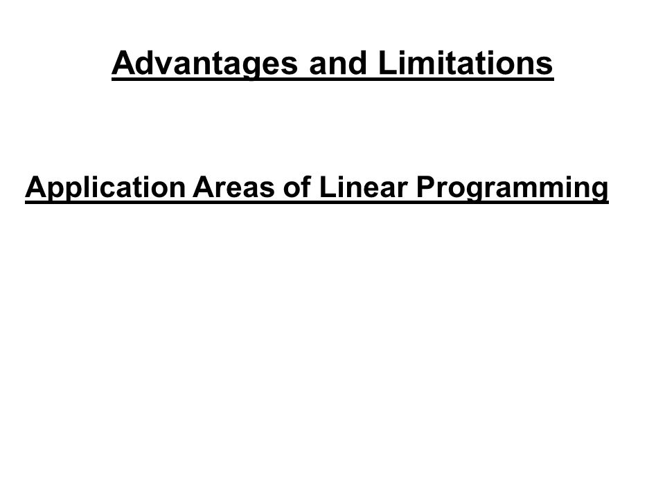 Advantages and Limitations Application Areas of Linear Programming