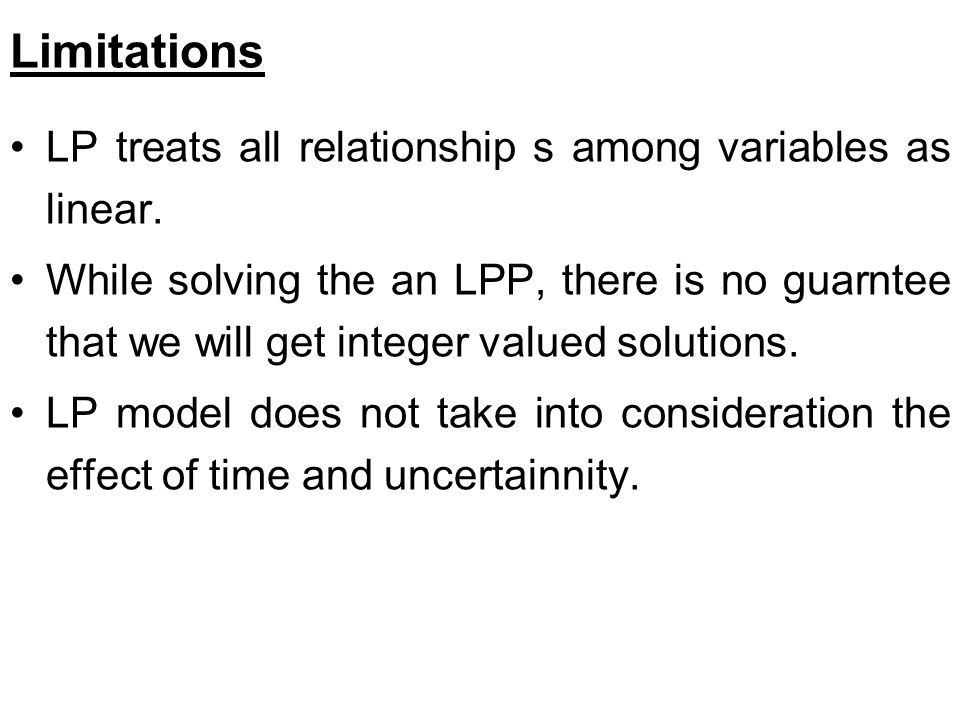 Limitations LP treats all relationship s among variables as linear.