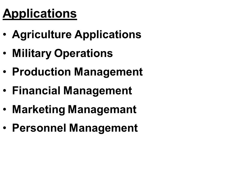 Applications Agriculture Applications Military Operations Production Management Financial Management Marketing Managemant Personnel Management