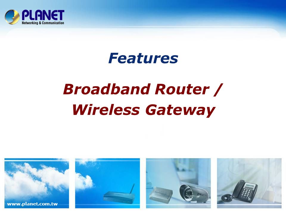 www.planet.com.tw Features Broadband Router / Wireless Gateway
