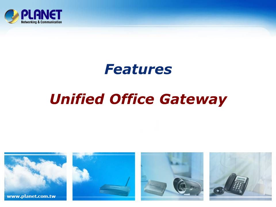www.planet.com.tw Features Unified Office Gateway