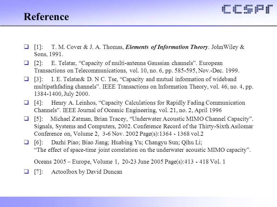 """Reference  [1]:T. M. Cover & J. A. Thomas, Elements of Information Theory. JohnWiley & Sons, 1991.  [2]:E. Telatar, """"Capacity of multi-antenna Gauss"""