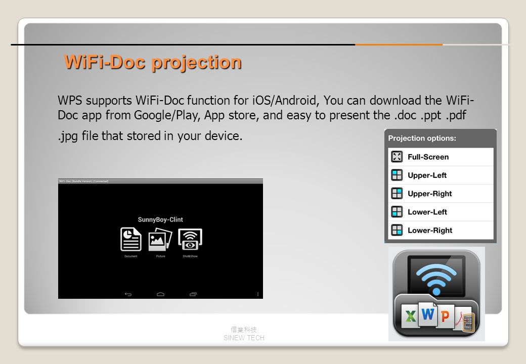 WiFi-Doc projection WPS supports WiFi-Doc function for iOS/Android, You can download the WiFi- Doc app from Google/Play, App store, and easy to presen