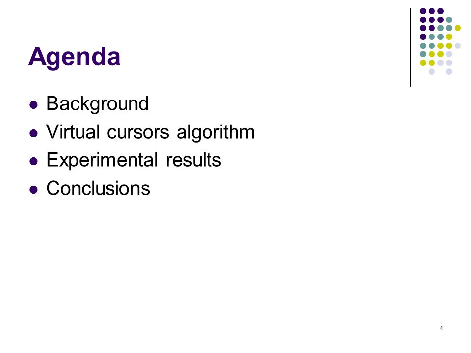 4 Agenda Background Virtual cursors algorithm Experimental results Conclusions