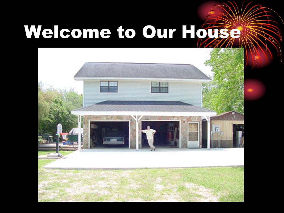 Welcome to Our House