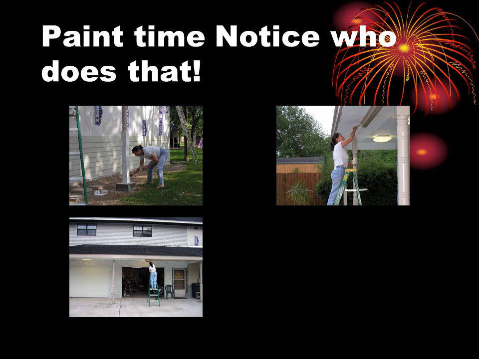 Paint time Notice who does that!