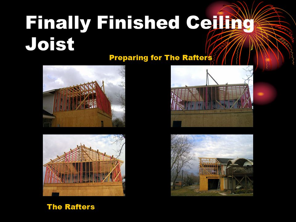 Finally Finished Ceiling Joist The Rafters Preparing for The Rafters