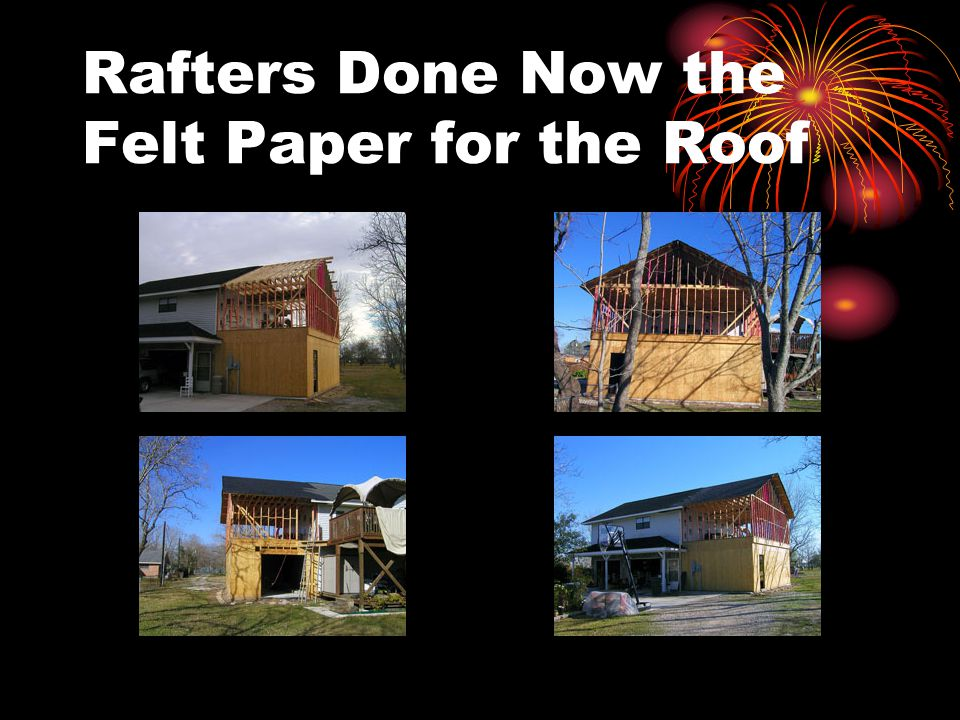 Rafters Done Now the Felt Paper for the Roof