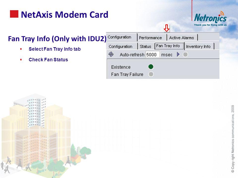 Fan Tray Info (Only with IDU2)  Select Fan Tray Info tab  Check Fan Status NetAxis Modem Card