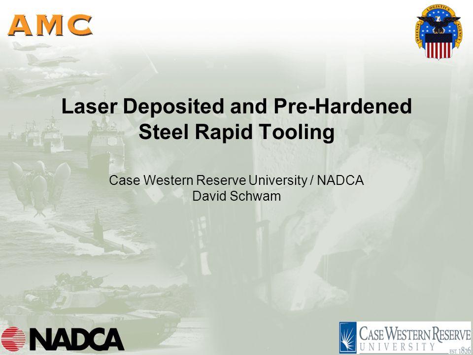 Laser Deposited and Pre-Hardened Steel Rapid Tooling Case Western Reserve University / NADCA David Schwam