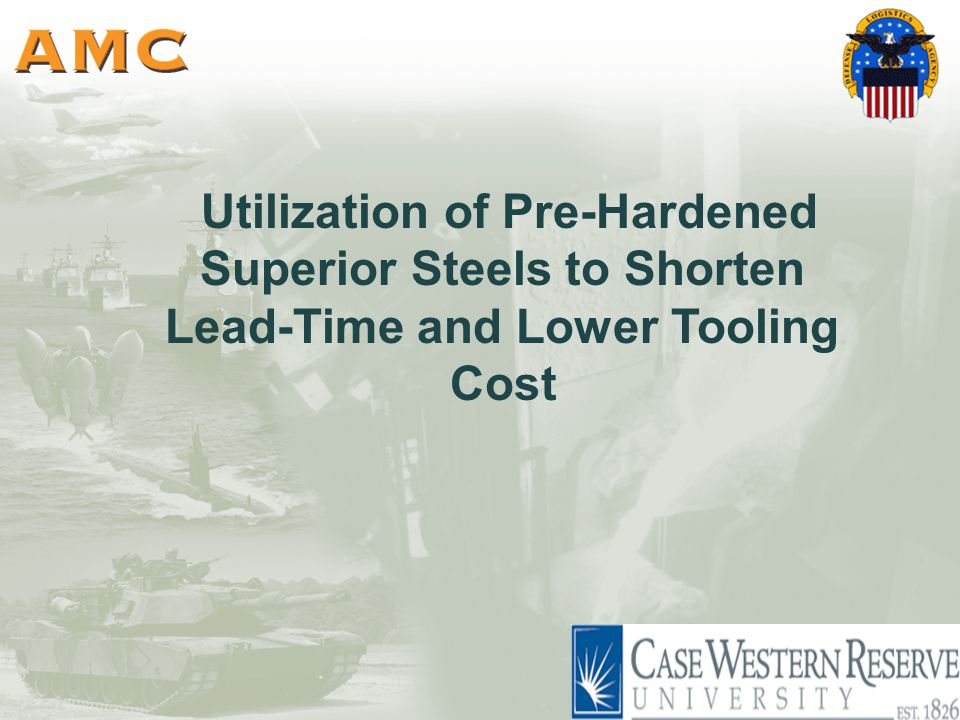 Utilization of Pre-Hardened Superior Steels to Shorten Lead-Time and Lower Tooling Cost