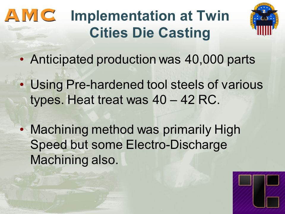 Implementation at Twin Cities Die Casting Anticipated production was 40,000 parts Using Pre-hardened tool steels of various types.