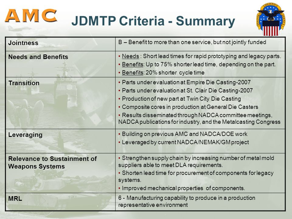 JDMTP Criteria - Summary Jointness B – Benefit to more than one service, but not jointly funded Needs and Benefits Needs : Short lead times for rapid prototyping and legacy parts.