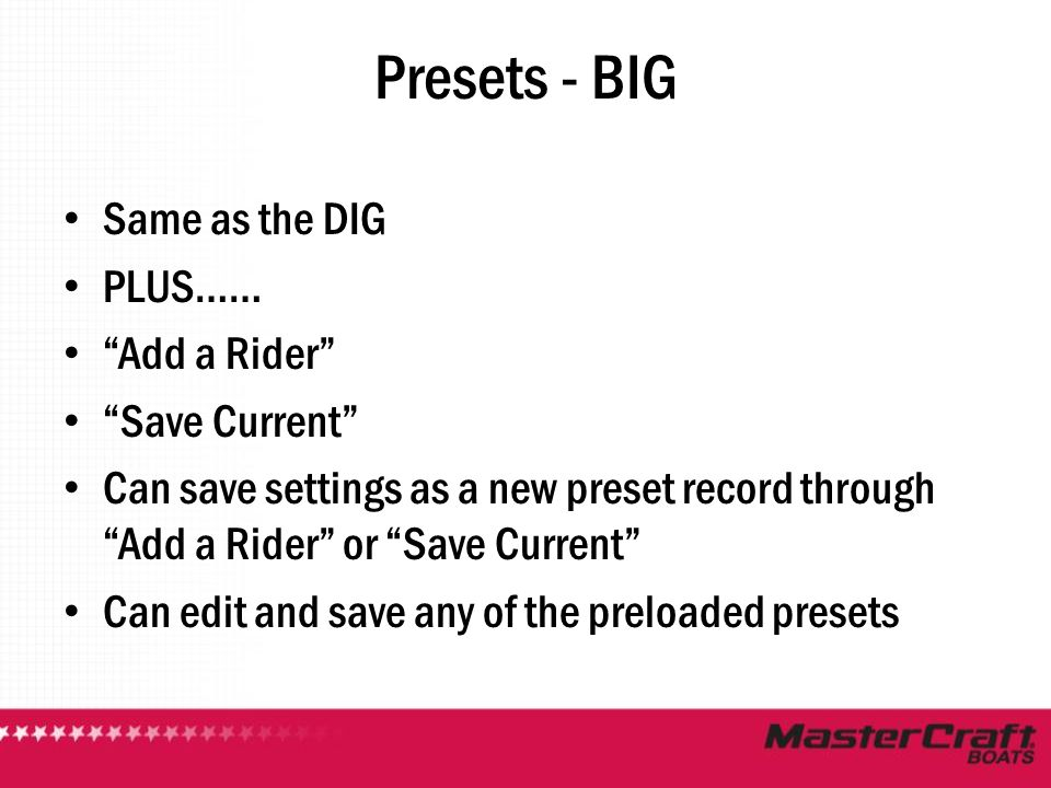 "Presets - BIG Same as the DIG PLUS…… ""Add a Rider"" ""Save Current"" Can save settings as a new preset record through ""Add a Rider"" or ""Save Current"" Can"