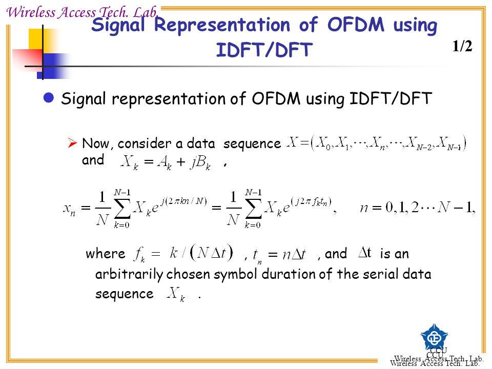 Wireless Access Tech. Lab. CCU Wireless Access Tech. Lab. CCU Wireless Access Tech. Lab. Signal Representation of OFDM using IDFT/DFT Signal represent