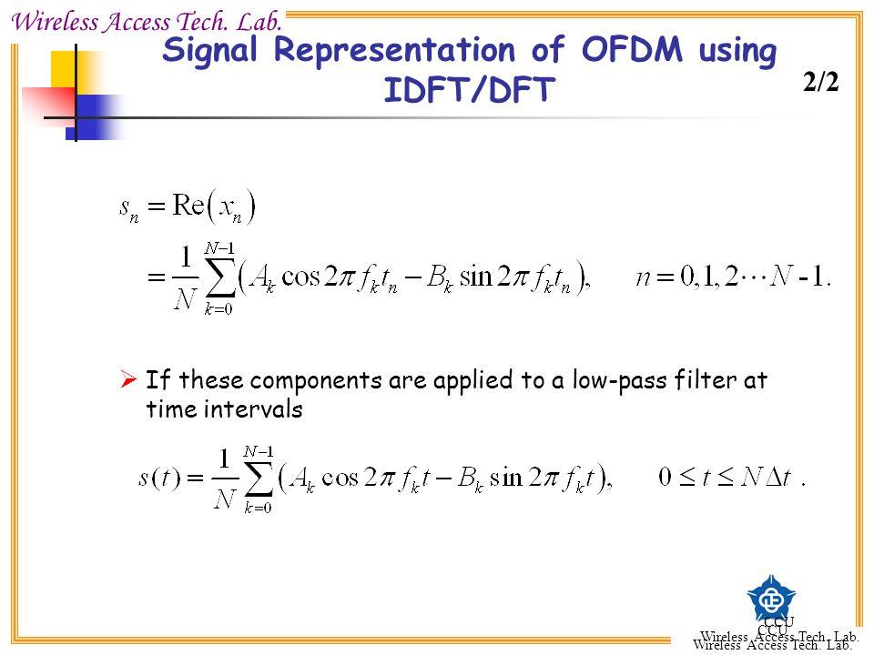 Wireless Access Tech. Lab. CCU Wireless Access Tech. Lab. CCU Wireless Access Tech. Lab. Signal Representation of OFDM using IDFT/DFT  If these compo