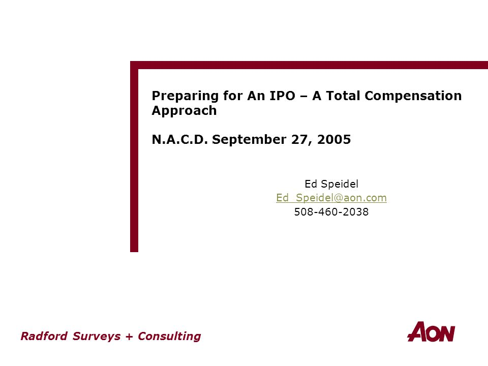 Radford Surveys + Consulting Preparing for An IPO – A Total Compensation Approach N.A.C.D.