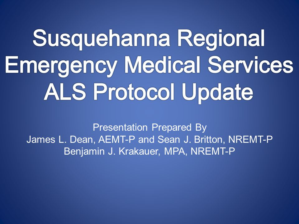 Presentation Prepared By James L. Dean, AEMT-P and Sean J. Britton, NREMT-P Benjamin J. Krakauer, MPA, NREMT-P