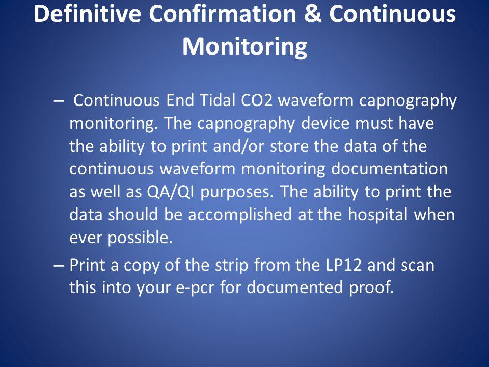 Definitive Confirmation & Continuous Monitoring – Continuous End Tidal CO2 waveform capnography monitoring. The capnography device must have the abili