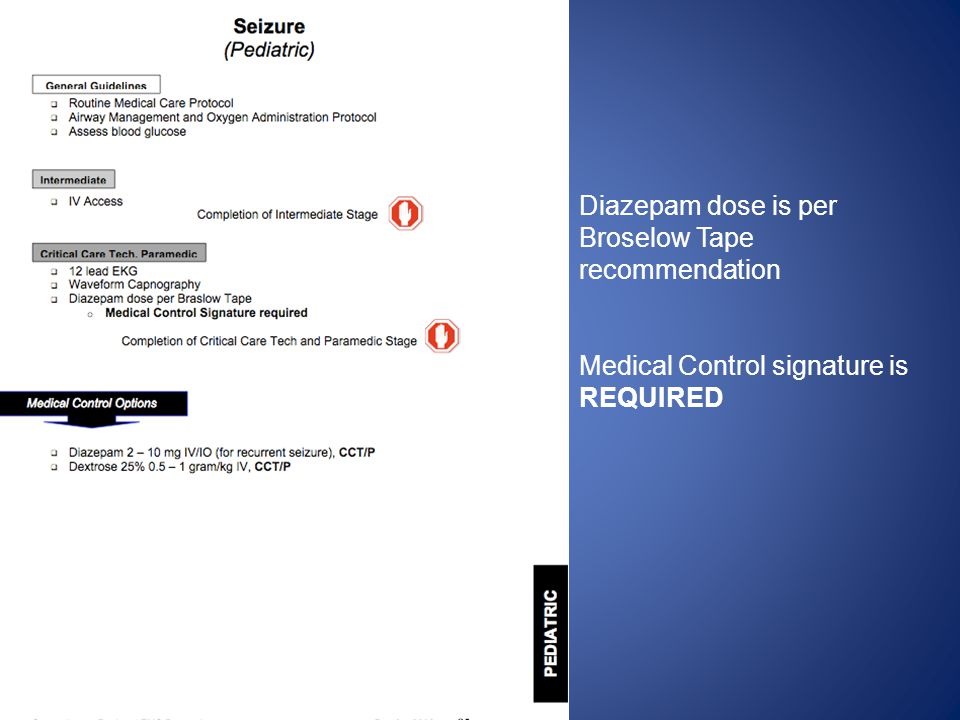 Diazepam dose is per Broselow Tape recommendation Medical Control signature is REQUIRED