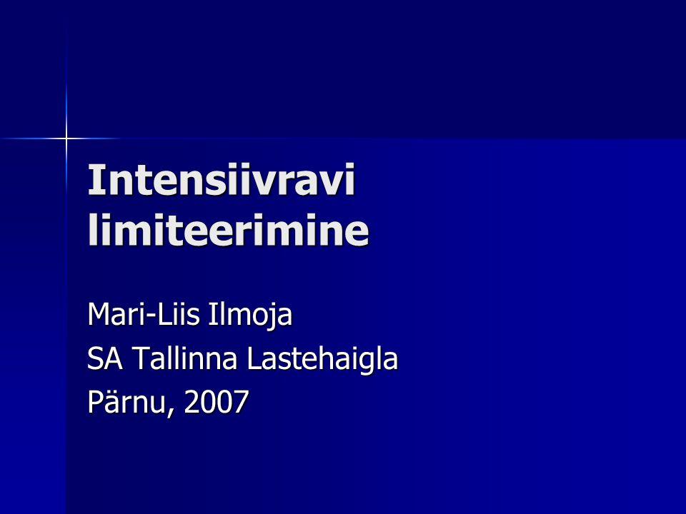 Intensiivravi limiteerimine Mari-Liis Ilmoja SA Tallinna Lastehaigla Pärnu, 2007