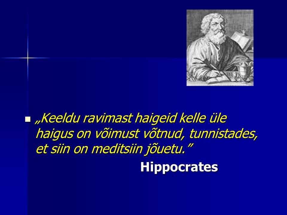 """""""Keeldu ravimast haigeid kelle üle haigus on võimust võtnud, tunnistades, et siin on meditsiin jõuetu. """"Keeldu ravimast haigeid kelle üle haigus on võimust võtnud, tunnistades, et siin on meditsiin jõuetu. Hippocrates Hippocrates"""