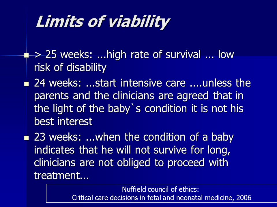 Limits of viability > 25 weeks:...high rate of survival...