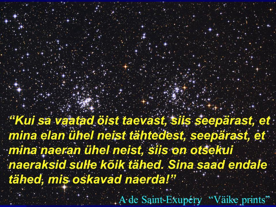 Kui sa vaatad öist taevast, siis seepärast, et mina elan ühel neist tähtedest, seepärast, et mina naeran ühel neist, siis on otsekui naeraksid sulle kõik tähed.