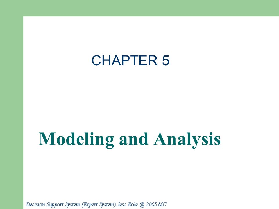 Major DSS component Model base and model management CAUTION - Difficult Topic Ahead – Familiarity with major ideas – Basic concepts and definitions – Tool--influence diagram – Model directly in spreadsheets Decision Support Systems and Intelligent Systems, Efraim Turban and Jay E.