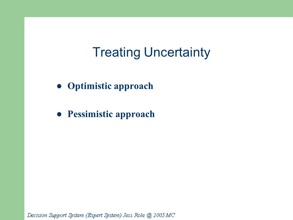 Treating Uncertainty Optimistic approach Pessimistic approach