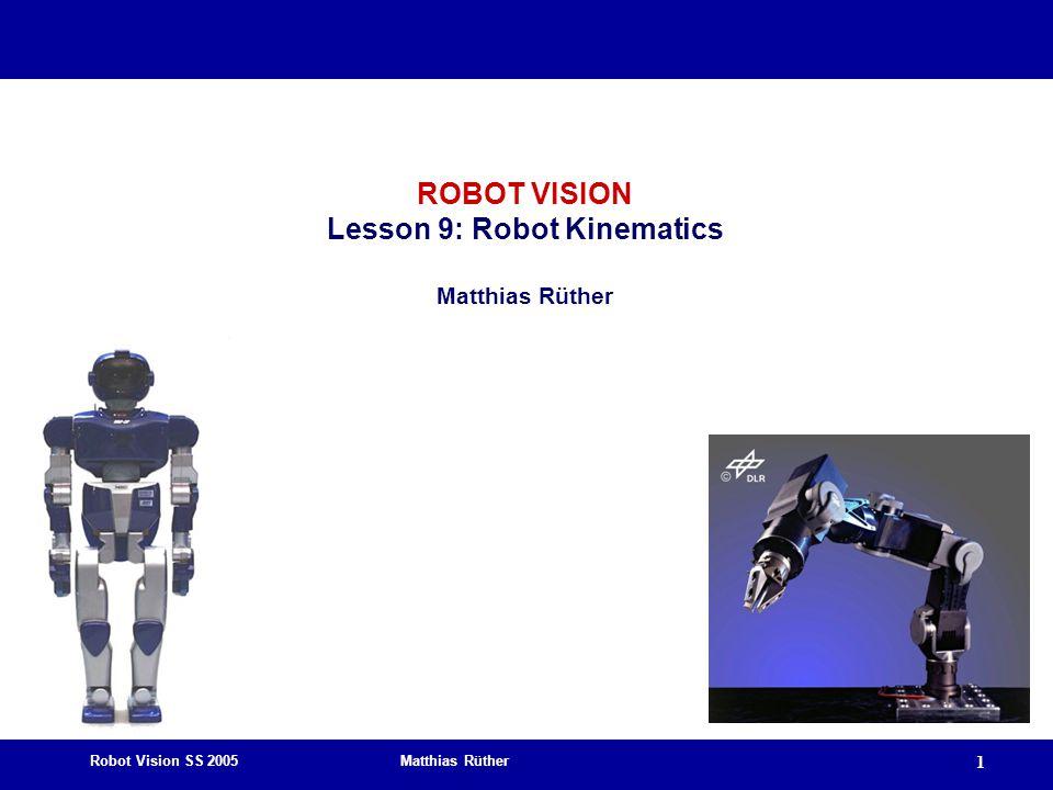Robot Vision SS 2005 Matthias Rüther 1 ROBOT VISION Lesson 9: Robot Kinematics Matthias Rüther