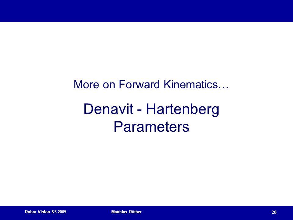 Robot Vision SS 2005 Matthias Rüther 20 More on Forward Kinematics… Denavit - Hartenberg Parameters