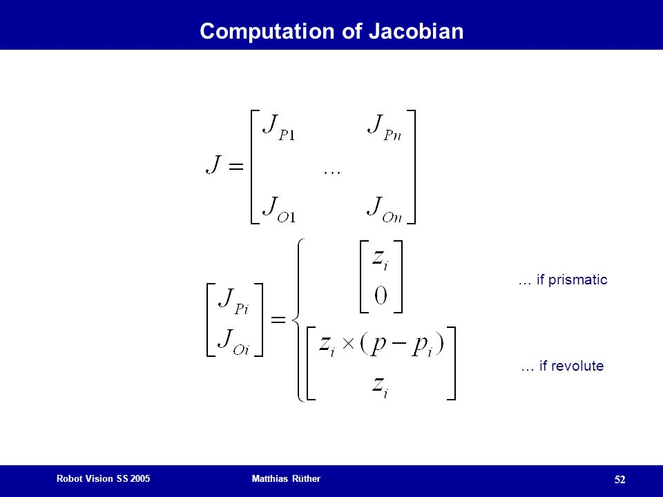 Robot Vision SS 2005 Matthias Rüther 52 Computation of Jacobian … if prismatic … if revolute