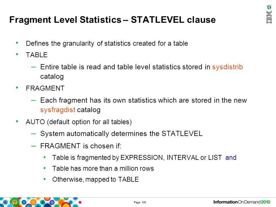 100 Fragment Level Statistics – STATLEVEL clause Defines the granularity of statistics created for a table TABLE – Entire table is read and table leve