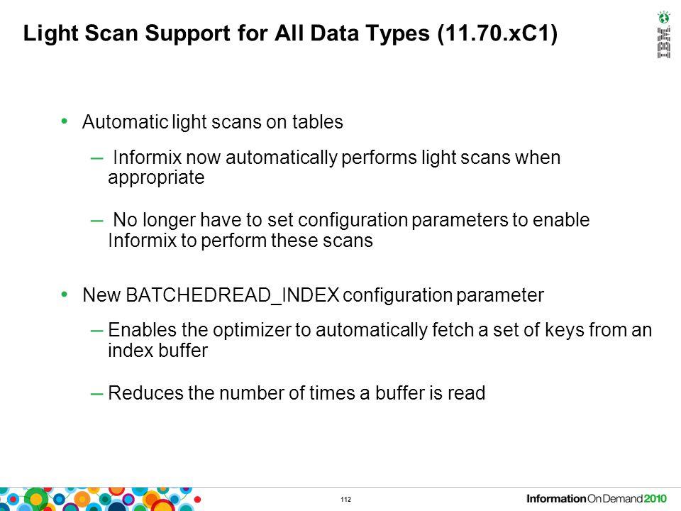112 Automatic light scans on tables – Informix now automatically performs light scans when appropriate – No longer have to set configuration parameter