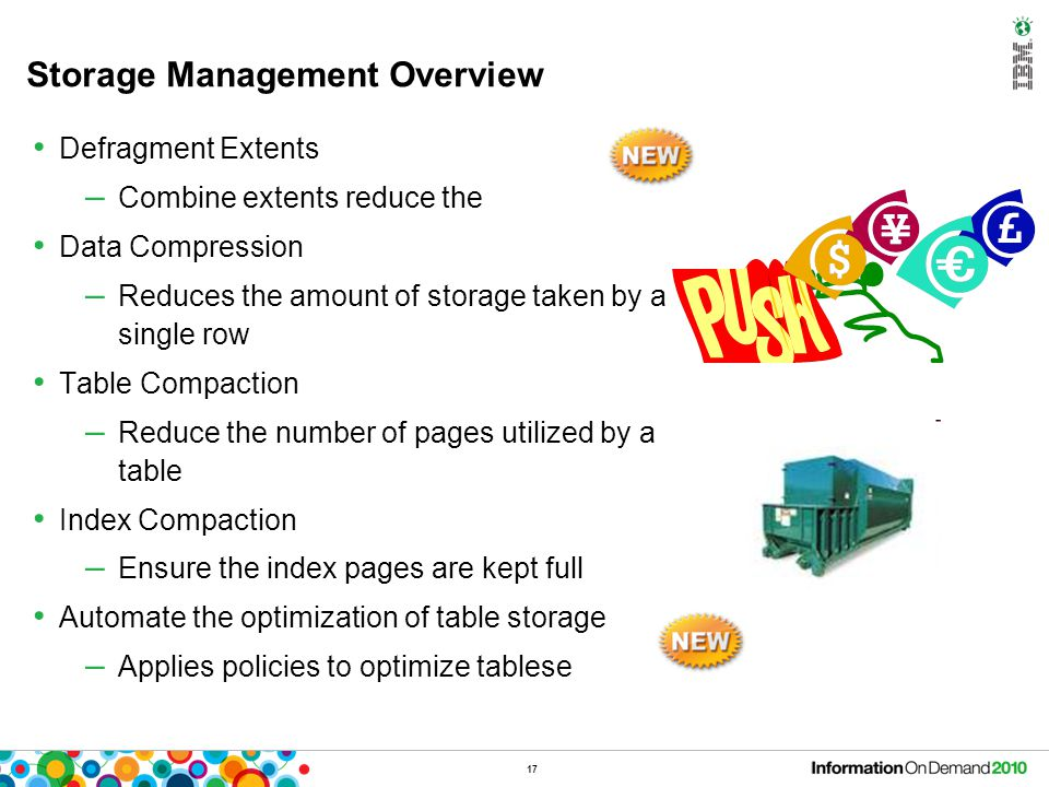 Storage Management Overview Defragment Extents – Combine extents reduce the Data Compression – Reduces the amount of storage taken by a single row Tab