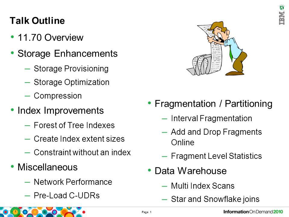 Talk Outline 11.70 Overview Storage Enhancements – Storage Provisioning – Storage Optimization – Compression Index Improvements – Forest of Tree Index