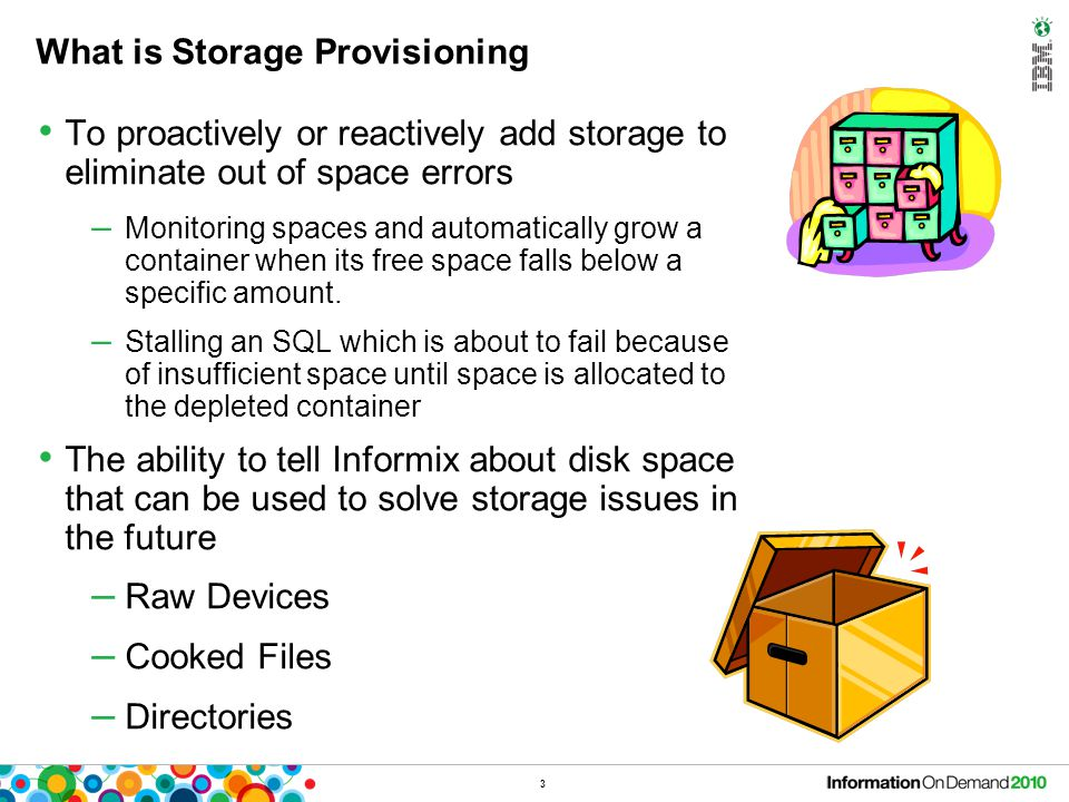 What is Storage Provisioning To proactively or reactively add storage to eliminate out of space errors – Monitoring spaces and automatically grow a co